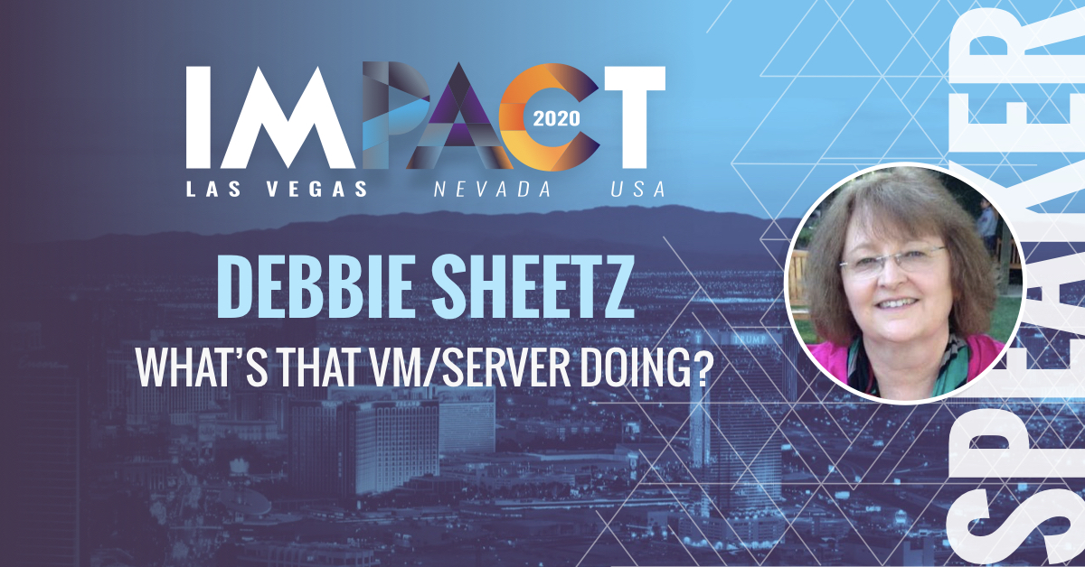 What's that VM/Server Doing? – Debbie Sheetz