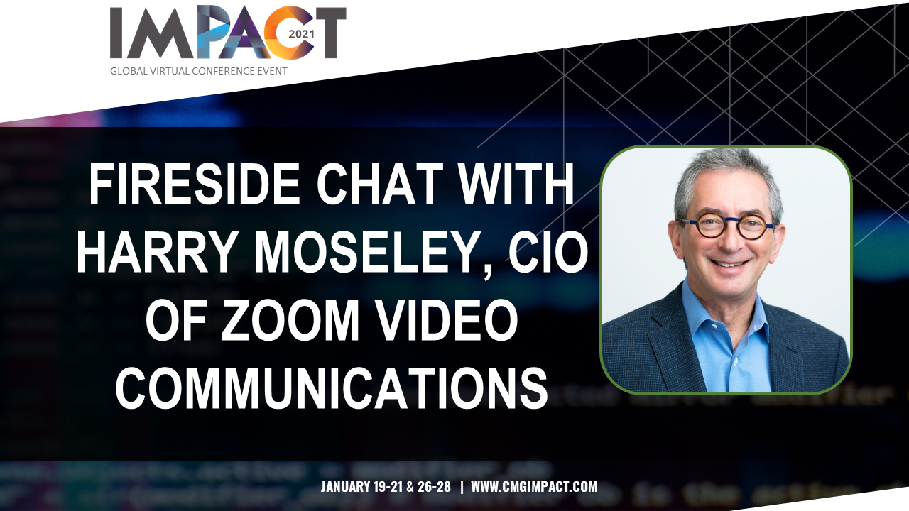 Fireside Chat with Harry Moseley, CIO of Zoom Video Communications